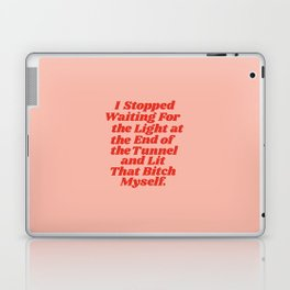 I Stopped Waiting for the Light at the End of the Tunnel and Lit that Bitch Myself Laptop & iPad Skin