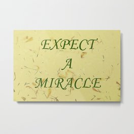 Expect A Miracle Metal Print