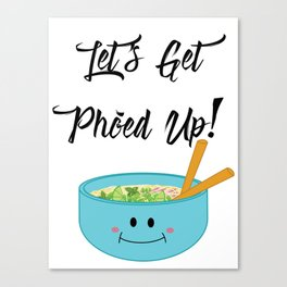 Let's Get Pho'ed Up! Canvas Print