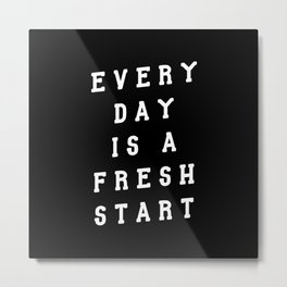 Everyday is a Fresh Start motivational typography in black and white home wall decor Metal Print