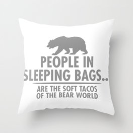 People In Sleeping Bags Are The Soft Tacos Of the Bear World Throw Pillow