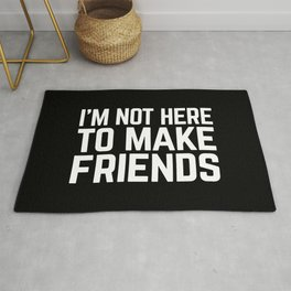 Make Friends Funny Quote Rug