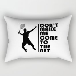 Don't make me come to the net. tennis player coach funny gift Rectangular Pillow
