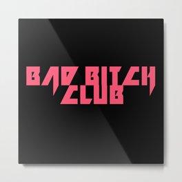 Bad Bitch Club Metal Print