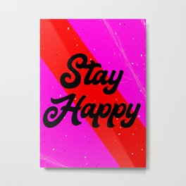 Stay Happy Metal Print