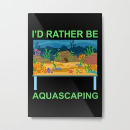 I'D RATHER BE AQUASCAPING Metal Print