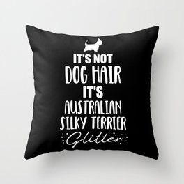 It's not dog hair, it's Australian Silky Terrier glitter Throw Pillow