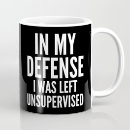 In My Defense I Was Left Unsupervised (Black & White) Coffee Mug