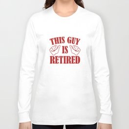 This Guy Is Retired Long Sleeve T-shirt