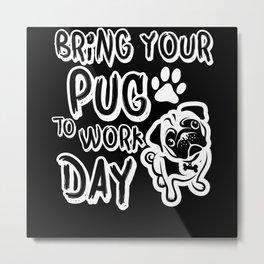 bring your pug dog Metal Print