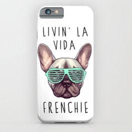French bulldog - Livin' la vida Frenchie iPhone Case