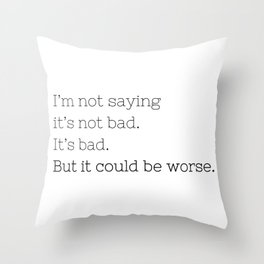 But it could be worse. - Breaking Bad - TV Show Collection Throw Pillow