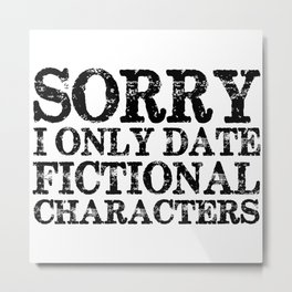 Sorry, I only date fictional characters!  Metal Print