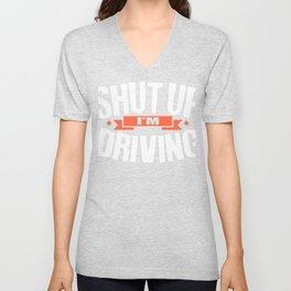 Shut Up I'm Driving Car Lover Motorcyclist Professional Driver Unisex V-Neck
