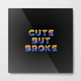 Cute but broke Metal Print