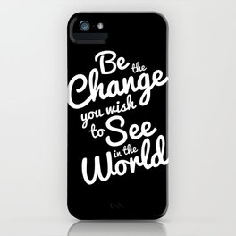 Be The Change You Wish To See iPhone Case