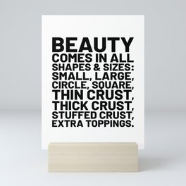 Beauty Comes in All Shapes and Sizes Pizza Mini Art Print