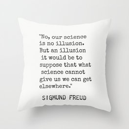 "Sigmund Freud ""No, our science is no illusion..."" Throw Pillow"