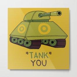 """Tank"" you Metal Print"