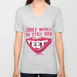 Smile while you still have teeth export 02 Unisex V-Neck