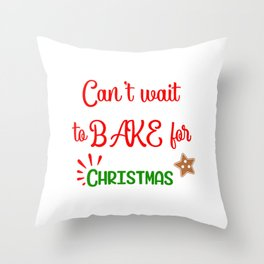 Can' Wait to Bake for Christmas Throw Pillow