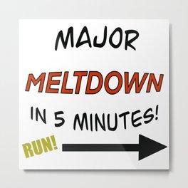 Major Meltdown in 5 Minutes Metal Print