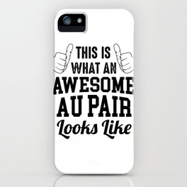 This Is What An Awesome Au Pair Looks Like iPhone Case