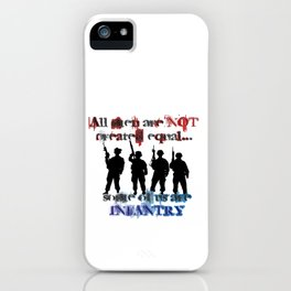 All men are not created equal... Some of us are Infantry iPhone Case