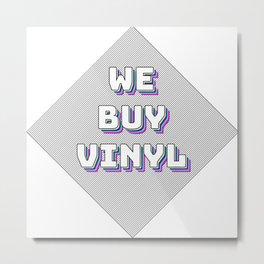 We Buy Vinyl Metal Print