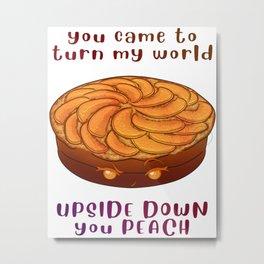 Desserts - turn my world upside down peach cake Metal Print