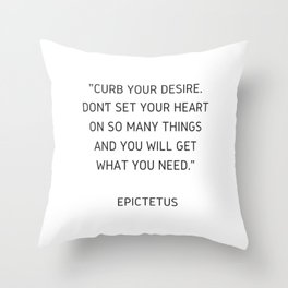 Stoic Wisdom Quotes - Epictetus - Curb Your Desire Throw Pillow