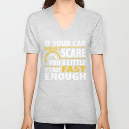 If Your Car Doesn't Scare You A Little It's Not Fast Enough Unisex V-Neck