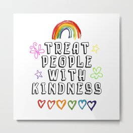TREAT PEOPLE WITH KINDNESS - PRIDE EDITION Metal Print