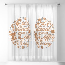 Life without Coffee panic Sheer Curtain