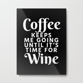 Coffee Keeps Me Going Until It's Time For Wine (Black & White) Metal Print