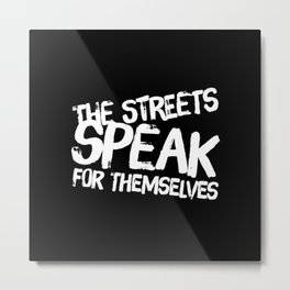 The Streets Speak For Themselves Metal Print