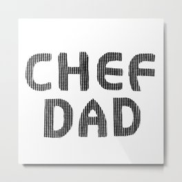 Fathers Day! CHEF DAD Metal Print