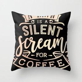 A Yawn Is A Silent Scream For Coffee Caffeine Throw Pillow