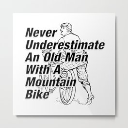Never Underestimate An Old Man With A Mountain Bike Metal Print