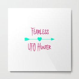 Fearless UFO Hunter Fun Alien Space Quote Metal Print