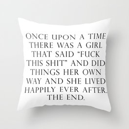 Once upon a time she said fuck this Throw Pillow