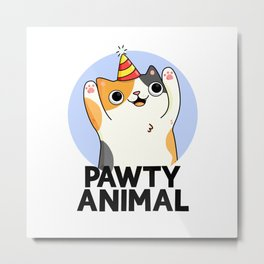 Pawty Animal Cute Party Cat Pun Metal Print