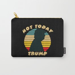 Not today Trump Carry-All Pouch
