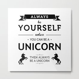 Always Be Yourself unless You can be a Unicorn Print Metal Print