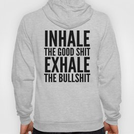 Inhale The Good Shit Exhale The Bullshit Hoody