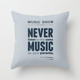 Never Listen to the Same Music — Music Snob Tip #128 Throw Pillow