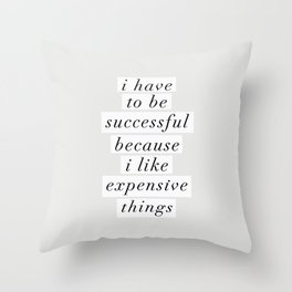 I Have to Be Successful Because I Like Expensive Things monochrome typography home wall decor Throw Pillow