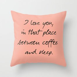 I love you, between coffee, sleep, romantic handwritten quote, humor sentence for free woman and man Throw Pillow