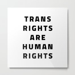 Trans Rights Are Human Rights Metal Print