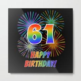 "61st Birthday ""61"" & ""HAPPY BIRTHDAY!"" w/ Rainbow Spectrum Colors + Fun Fireworks Inspired Pattern Metal Print"